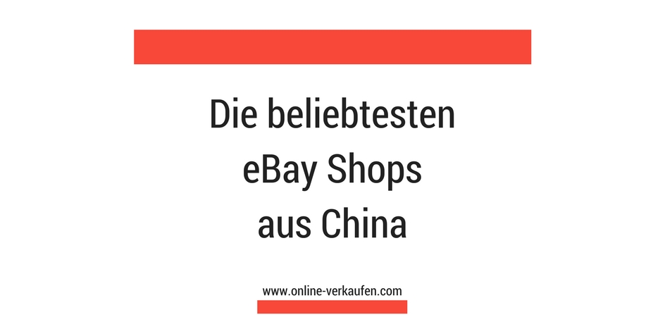 die beliebtesten ebay shops aus china. Black Bedroom Furniture Sets. Home Design Ideas