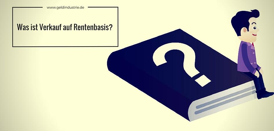 Was ist Verkauf auf Rentenbasis?